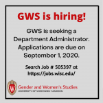 "Graphic that has the GWS logo and reads, ""GWS is hiring! GWS is seeking a Department Administrator. Applications are due on Sept. 1. Search Job # 505397 at https://jobs.wisc.edu/"""