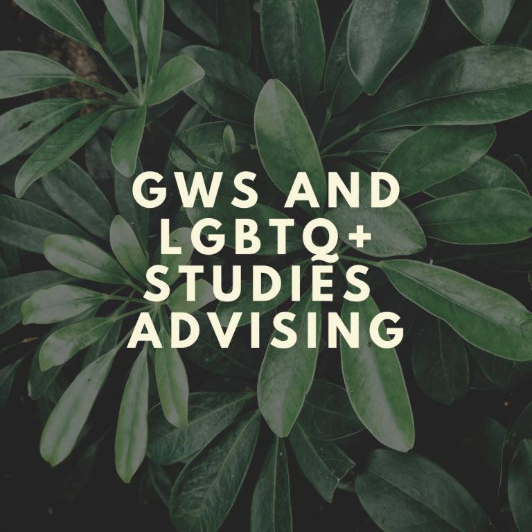 GWS AND LGBTQ+ Studies Advising on a leafy green background.